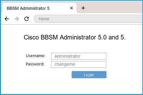 Cisco BBSM Administrator 5.0 and 5.1 router default login